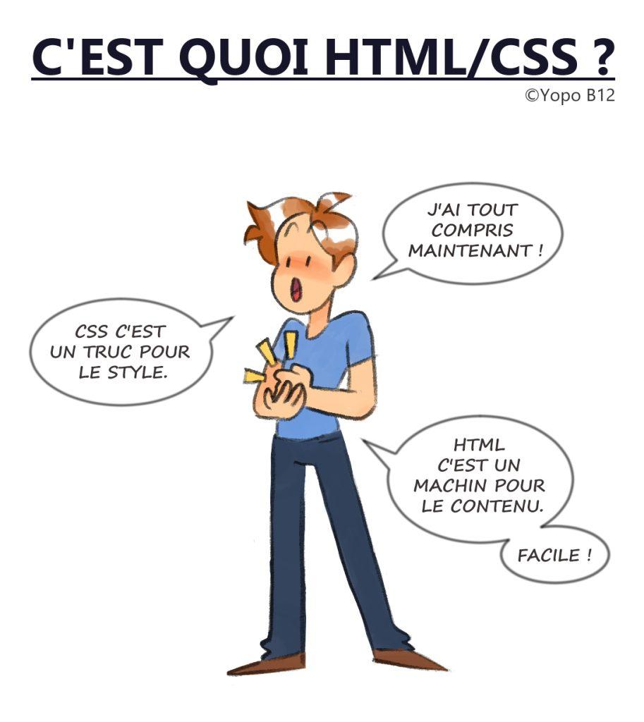 """C'est quoi HTML CSS ? Dialogue : """"J'ai tout compris maintenant !"""" """"CSS c'est un truc pour le style"""" """"HTML c'est un machin pour le contenu."""" """"Facile !"""""""