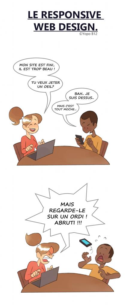 BD Le Responsive Web Design : Fille : Mon site est fini, et trop beau ! Fille : Tu veux jeter un oeil? Garçon : Je suis dessus. Garçon : Mais c'est tout moche... Fille : Mais regarde-le sur un ordi !!!